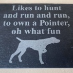"""""""Like's to hunt and run and run, to own a pointer, oh what fun"""" – 8″ x 8″ Slate Plaque"""